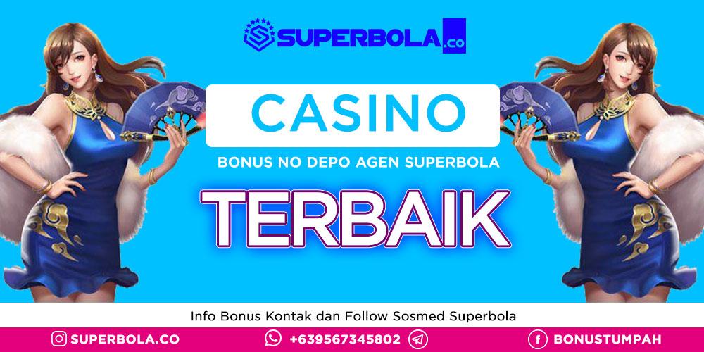 Agen Judi Berkualitas Terbaik untuk Casino Online Free Bonus No Deposit di Superbola