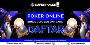 Poker Online Bonus Deposit Pertama dan Cara Mudah Daftar Superpoker
